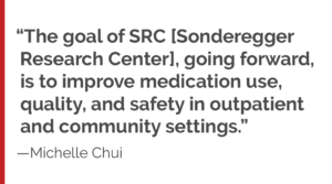 """The goal of SRC, going forward, is to improve medication use, quality, and safety in outpatient and community settings."""