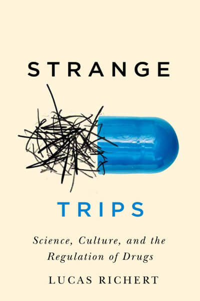 Strange Trips: Science Culture, and the Regulation of Drugs